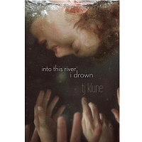 Into This River I Drown by Klune T J