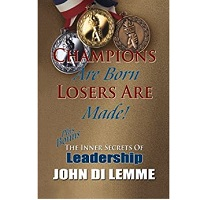 Champions are Born Losers are Made by John Di Lemme