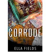 Corrode by Ella Fields