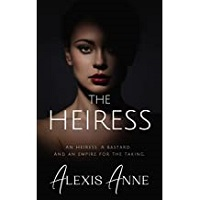 THE HEIRESS (THE EMPIRE TRILOGY #1) BY ALEXIS ANNE