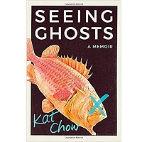 Seeing Ghosts by Kat Chow