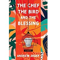 The Chef, the Bird and the Blessing by Andrew Sharp