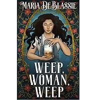 Weep, Woman, Weep by Maria DeBlassie