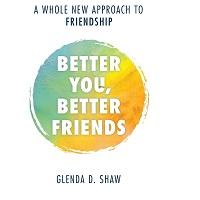 Better You, Better Friends by Glenda D. Shaw