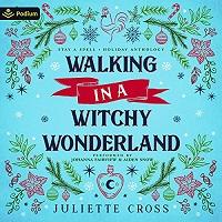 Walking in a witchy wonderland by Juliette Cross